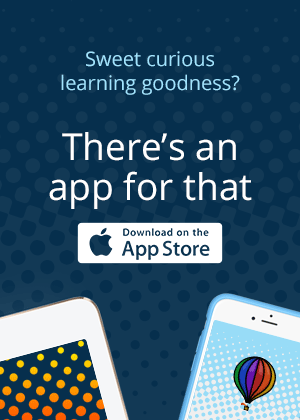 Sweet curious learning goodness? There's an app for that. Download on the App Store