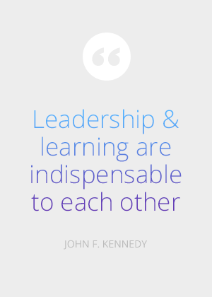 Leadership and learning are indispensable to each other. -John F. Kennedy